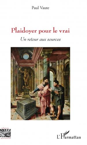 VE PN 110 Vaute Plaidoyer pour le vrai 9782343162331r.jpg
